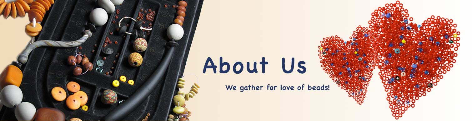 Bead Society About Us - we gather for the love of beads